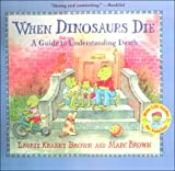When Dinosaurs Die: A Guide to Understanding Death (Dino Life Guides for Families) (0606173897) by Brown, Laurene Krasny