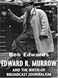 Edward R. Murrow and the Birth of Broadcast Journalism (0786269650) by Bob Edwards