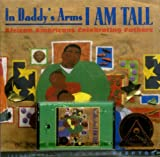 In Daddys Arms I Am Tall: African Americans Celebrating Fathers [With Paperback Book] (Picture Book Read Alongs)