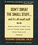 Don't Sweat the Small Stuff and It's All Small Stuff: Simple Ways To Keep The Little Things From Taking Over Your... by Richard Carlson