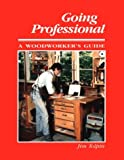 Going Professional: A Woodworker's Guide (0941936317) by Tolpin, Jim