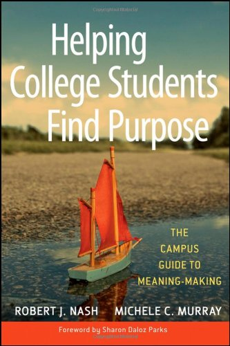 Helping College Students Find Purpose: The Campus Guide...