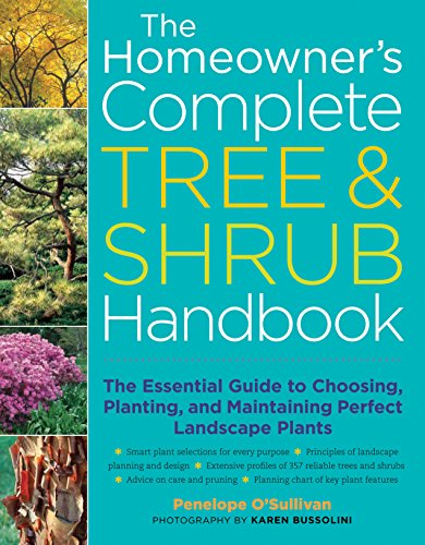 The Homeowner's Complete Tree & Shrub Handbook: The Essential Guide to Choosing, Planting, and Maintaining Perfect Landscape Plants