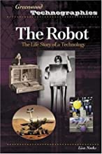 The Robot: The Life Story of a Technology (Greenwood Technographies)