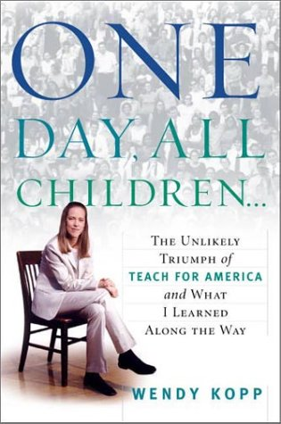 One Day, All Children : The Unlikely Triumph of Teach for America and What I Learned Along the Way, WENDY KOPP