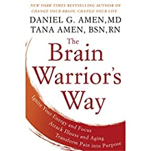 The Brain Warrior's Way: Ignite Your Energy and Focus, Attack Illness and Aging, Transform Pain into Purpose | Livre audio Auteur(s) : Daniel G. Amen, M.D., Tana Amen Narrateur(s) : Daniel G. Amen, M.D., Tana Amen