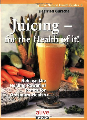 Juicing for the Health of It (Natural Health Guide) by Siegfried Gursche