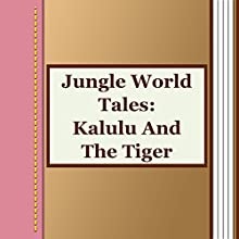 Kalulu and the Tiger (Annotated) (       UNABRIDGED) by Jungle World Tales Narrated by Alla Vensel