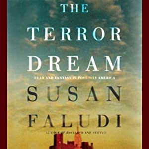 The Terror Dream: Fear and Fantasy in Post-9/11 America | [Susan Faludi]