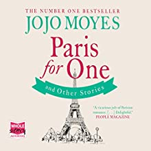 Paris for One and Other Stories Audiobook by Jojo Moyes Narrated by Gabrielle Glaister, Stephanie Racine, Charlie Sanderson, Penelope Rawlins, Clare Corbett