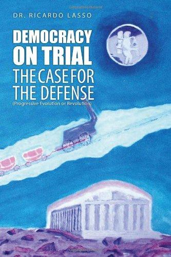 DEMOCRACY ON TRIAL: THE CASE FOR THE DEFENSE(Progressive Evolution or Revolution)