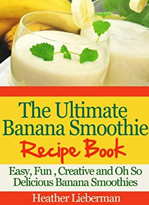 The Ultimate Banana Smoothie Recipe Book