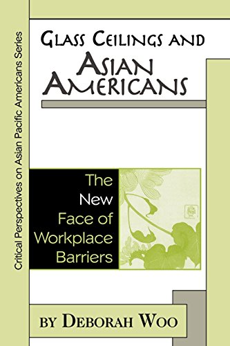 Glass Ceilings and Asian Americans: The New Face of Workplace Barriers (Critical Perspectives on Asian Pacific Americans