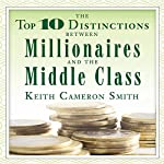The Top 10 Distinctions Between Millionaires and the Middle Class | Keith Cameron Smith