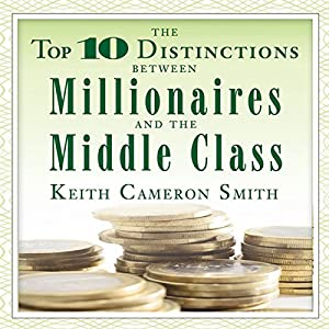 The Top 10 Distinctions Between Millionaires and the Middle Class Audiobook
