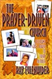 img - for The Prayer-Driven Church: Releasing God's Power to Every Member Paperback March, 2000 book / textbook / text book