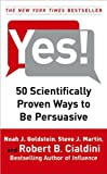 Martins, Cialdinis 50 Scientifically (Yes!: 50 Scientifically Proven Ways to Be Persuasive)