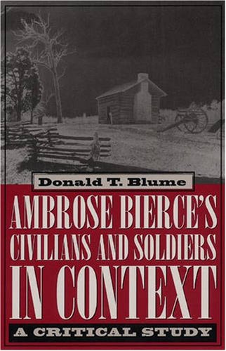 Ambrose Bierce's Civilians and Soldiers in Context: A Critical Study, Donald T. Blume