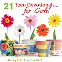 21 Teen Devotionals...For Girls! (       UNABRIDGED) by Heather Hart, Shelley Hitz Narrated by Connie Ventress
