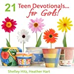 21 Teen Devotionals...For Girls! | Heather Hart,Shelley Hitz