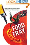 Food Fray: Inside the Controversy Ove...