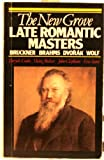 The New Grove Late Romantic Masters: Bruckner, Brahms, Dvorak, Wolf (Composer Biography Series)