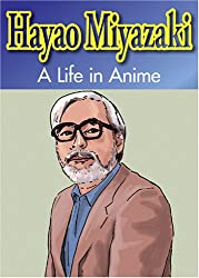 Hayao Miyazaki: A Life in Anime