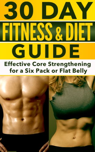 30 Day Fitness and Diet Guide: Effective Core Strengthening for a Six Pack or Flat Belly