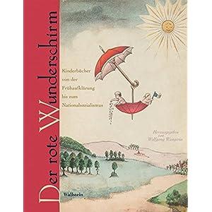 Der rote Wunderschirm: Kinderbücher der Sammlung Seifert von der Frühaufklärung bis zum Nationals