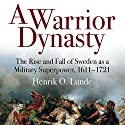 A Warrior Dynasty: The Rise and Fall of Sweden as a Military Superpower 1611-1721 Audiobook by Henrik O. Lunde Narrated by Mark Ashby
