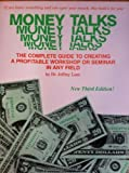 Money Talks: The Complete Guide to Creating a Profitable Workshop or Seminar in Any Field