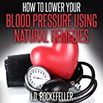 How to Lower Your Blood Pressure Using Natural Remedies | J.D. Rockefeller