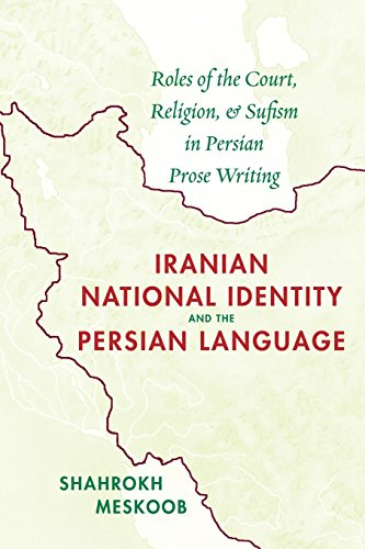 Iranian National Identity & the Persian Language: Roles of the Court, Religion & Sufism in Persian Prose Writing