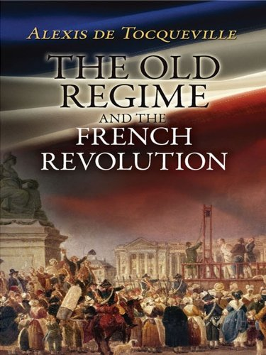 Alexis de Tocqueville - The Old Regime and the French Revolution