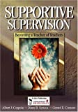 img - for By Albert J. Coppola - Supportive Supervision: Becoming a Teacher of Teachers: 1st (first) Edition book / textbook / text book