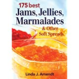 175 Best Jams, Jellies, Marmalades and Other Soft Spreads ~ Linda J. Amendt