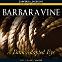 A Dark-Adapted Eye (       UNABRIDGED) by Barbara Vine Narrated by Harriet Walter