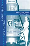 Right Stuff, Wrong Sex: America's First Women in Space Program (Gender Relations in the American Experience)