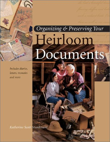 Organizing and Preserving Your Heirloom Documents, Katherine Scott Sturdevant
