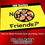 NO Friends? How to Make Friends Fast and Keep Them: The NO-Series |  No-To-Know Publication