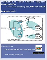Introduction to Public Switched Telephone Networks (PSTN), Local Loop, Switching, DSL, ATM, SS7, and AIN