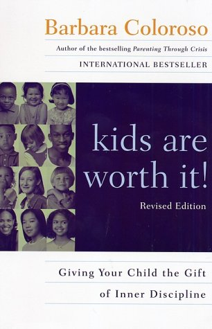 Kids Are Worth It! : Giving Your Child The Gift Of Inner Discipline, BARBARA COLOROSO