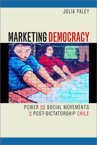 Marketing Democracy: Power And Social Movements In Post-Dictatorship Chile front-866047
