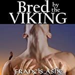 Bred by the Viking: The Viking's Virgin Slave | Francis Ashe