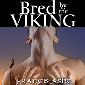 Bred by the Viking: The Viking's Virgin Slave | [Francis Ashe]