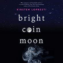 Bright Coin Moon: A Novel (       UNABRIDGED) by Kirsten Lopresti Narrated by Cassandra Morris