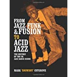 FROM JAZZ FUNK & FUSION TO ACID JAZZ: THE HISTORY OF THE UK JAZZ DANCE SCENEby Snowboy