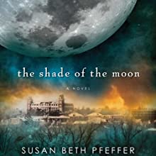 The Shade of the Moon: Life as We Knew It Series, Book 4 (       UNABRIDGED) by Susan Beth Pfeffer Narrated by Matthew Josdal
