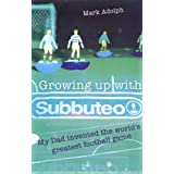 Growing Up with Subbuteo: My Dad Invented the World's Greatest Football Gameby Mark Adolph