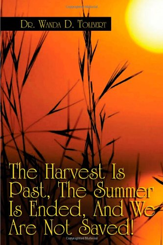 The Harvest Is Past, the Summer Is Ended, and We Are Not Saved!